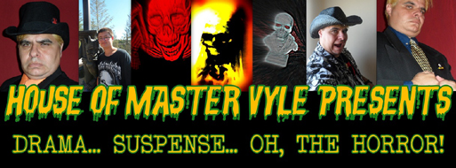 The House of Master Vyle Presents